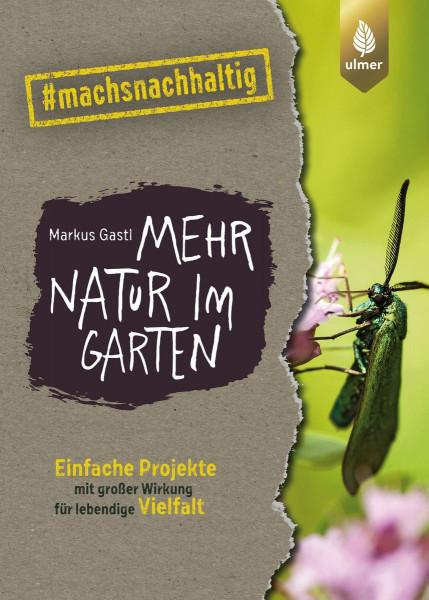 Mehr Natur im Garten - Einfache Projekte mit großer Wirkung für lebendige Vielfalt.