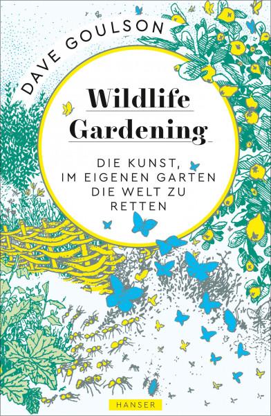 Wildlife Gardening - Die Kunst, im eigenen Garten die Welt zu retten