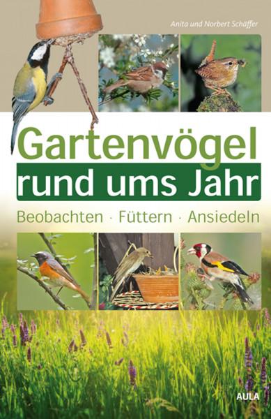 Gartenvögel rund ums Jahr: Beobachten - Ansiedeln - Füttern