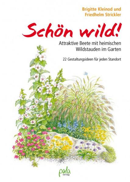 Schön wild! Attraktive Beete mit heimischen Wildstauden im Garten