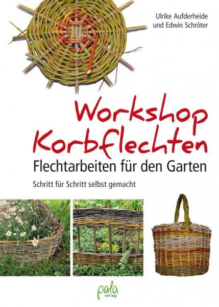Workshop Korbflechten - Flechtarbeiten für den Garten Schritt für Schritt selbst gemacht