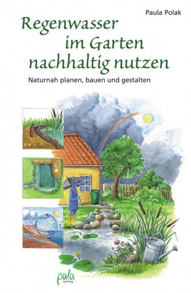 Regenwasser im Garten nachhaltig nutzen - Naturnah planen, bauen und gestalten