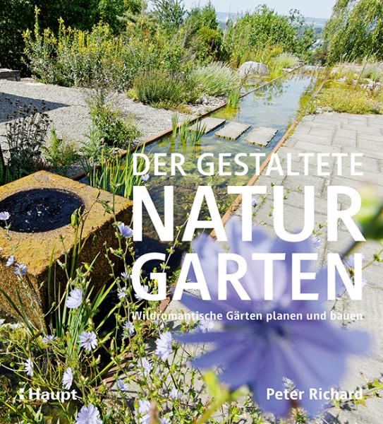Der gestaltete Naturgarten - Wildromantische Gärten planen und bauen
