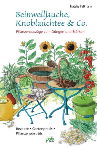 Beinwelljauche, Knoblauchtee & Co. Pflanzenauszüge zum Düngen und Stärken. Rezepte - Gartenpraxis -