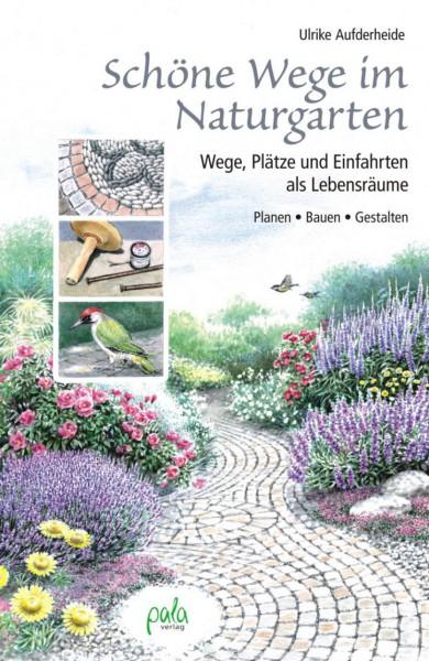 Schöne Wege im Naturgarten - Wege, Plätze und Einfahrten als Lebensräume
