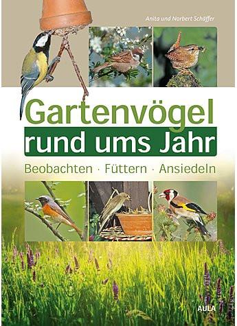 Gartenvögel rund ums Jahr Beobachten - Ansiedeln - Füttern