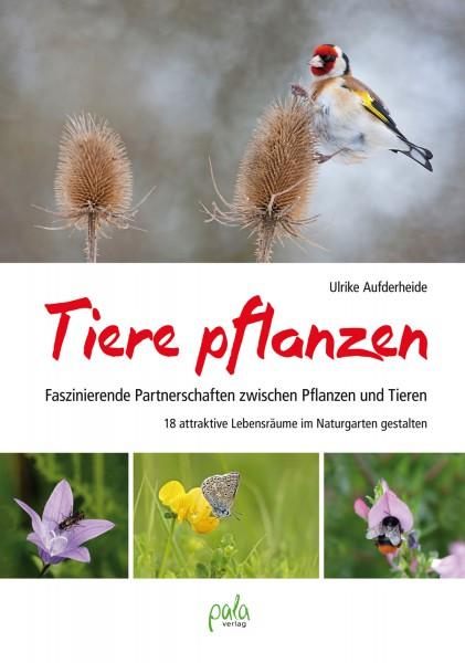 Tiere pflanzen - Faszinierende Partnerschaften zwischen Pflanzen und Tieren