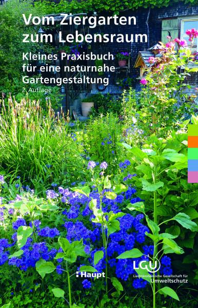 Vom Ziergarten zum Lebensraum - Kleines Praxisbuch für eine naturnahe Gartengestaltung