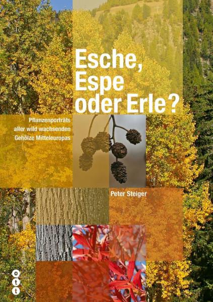 Esche, Espe oder Erle? Hauptbuch - Pflanzenporträts aller wild wachsenden Gehölze Mitteleuropas