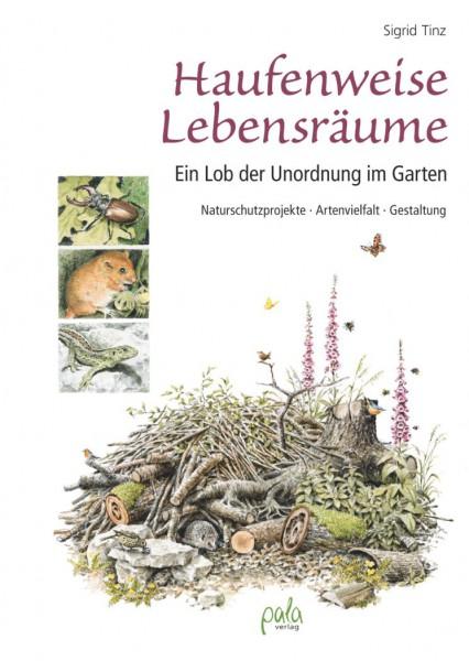 Haufenweise Lebensräume - Ein Lob der Unordnung im Garten. Naturschutzprojekte, Artenvielfalt, Gesta