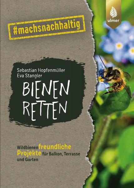 Bienen retten - Wildbienenfreundliche Projekte für Balkon, Terrasse und Garten.