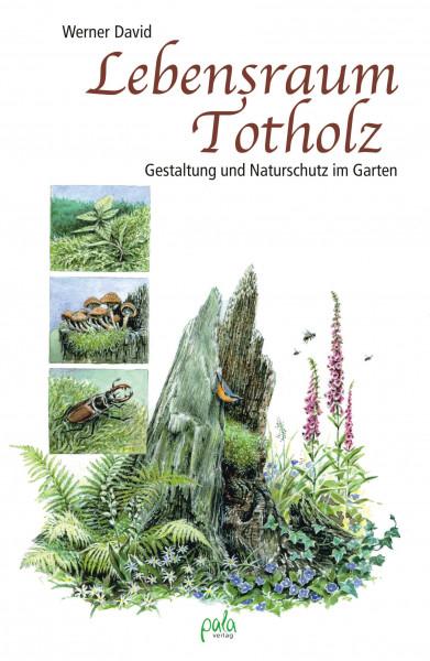 Lebensraum Totholz - Gestaltung und Naturschutz im Garten